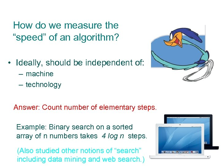 "How do we measure the ""speed"" of an algorithm? • Ideally, should be independent"