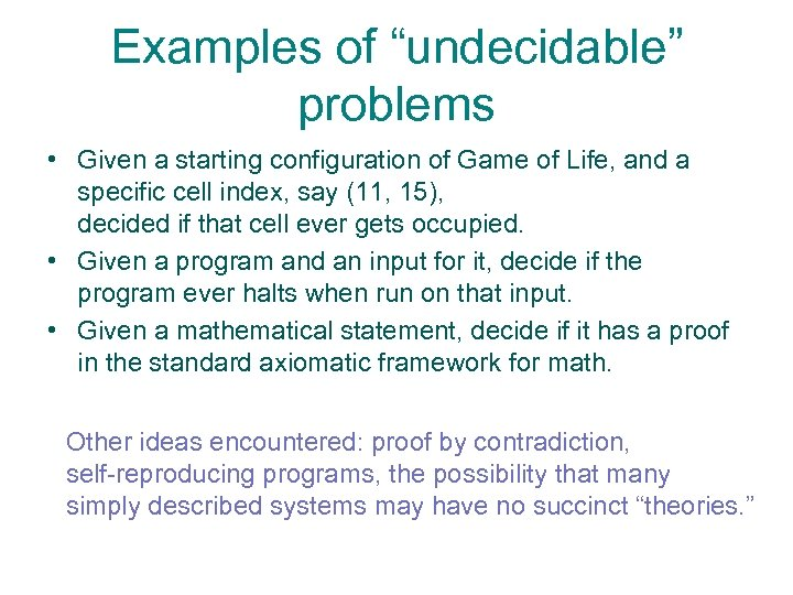 "Examples of ""undecidable"" problems • Given a starting configuration of Game of Life, and"