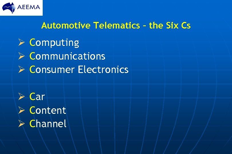 Automotive Telematics – the Six Cs Ø Computing Ø Communications Ø Consumer Electronics Ø