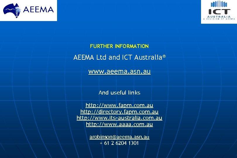 FURTHER INFORMATION AEEMA Ltd and ICT Australia® www. aeema. asn. au And useful links