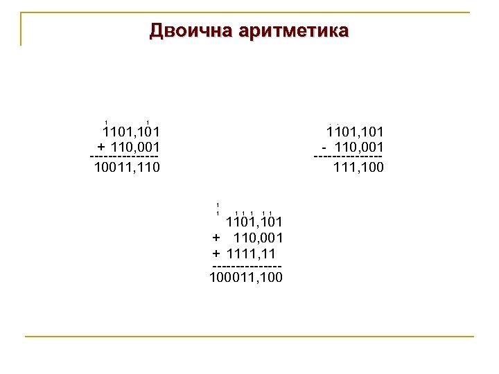 Двоична аритметика 1 1 . . 1101, 101 + 110, 001 -------10011, 1101, 101
