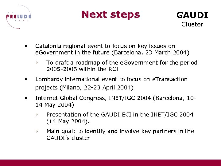 Next steps GAUDI Cluster • Catalonia regional event to focus on key issues on