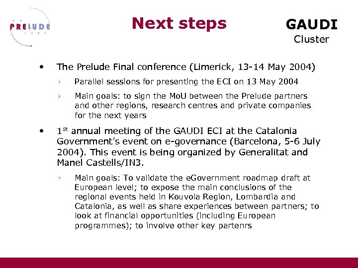 Next steps GAUDI Cluster • The Prelude Final conference (Limerick, 13 -14 May 2004)