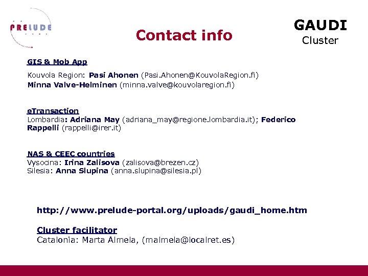 Contact info GAUDI Cluster GIS & Mob App Kouvola Region: Pasi Ahonen (Pasi. Ahonen@Kouvola.