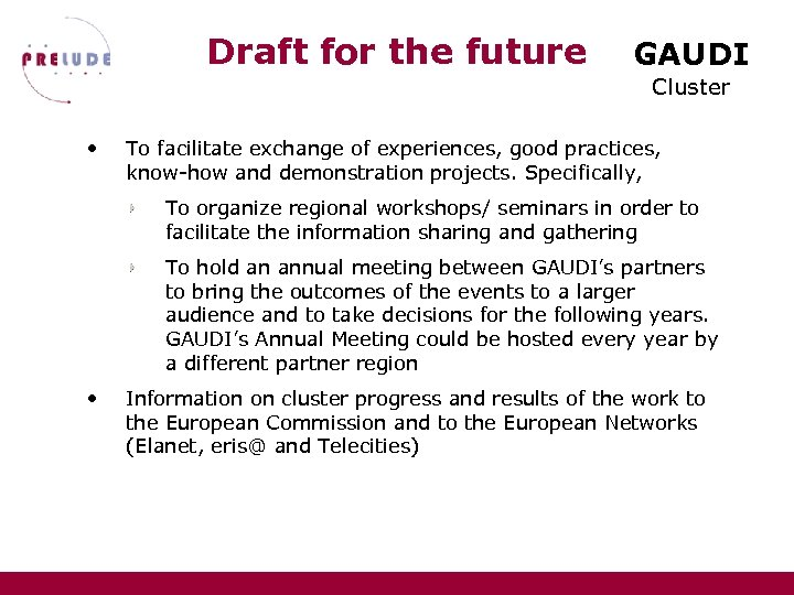 Draft for the future GAUDI Cluster • To facilitate exchange of experiences, good practices,