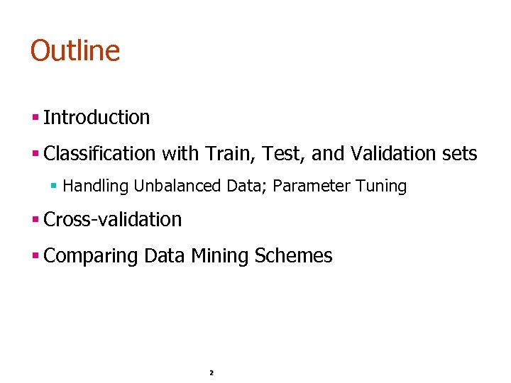Outline § Introduction § Classification with Train, Test, and Validation sets § Handling Unbalanced