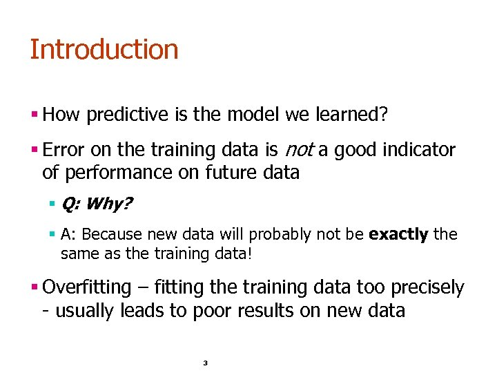 Introduction § How predictive is the model we learned? § Error on the training