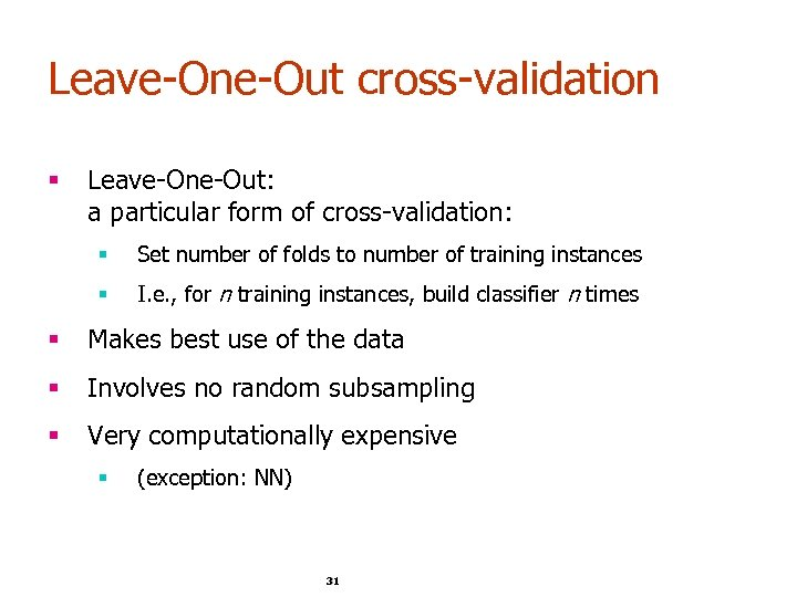 Leave-One-Out cross-validation § Leave-One-Out: a particular form of cross-validation: § Set number of folds