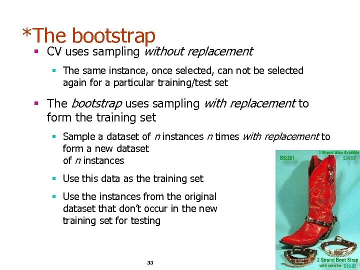 *The bootstrap § CV uses sampling without replacement § The same instance, once selected,