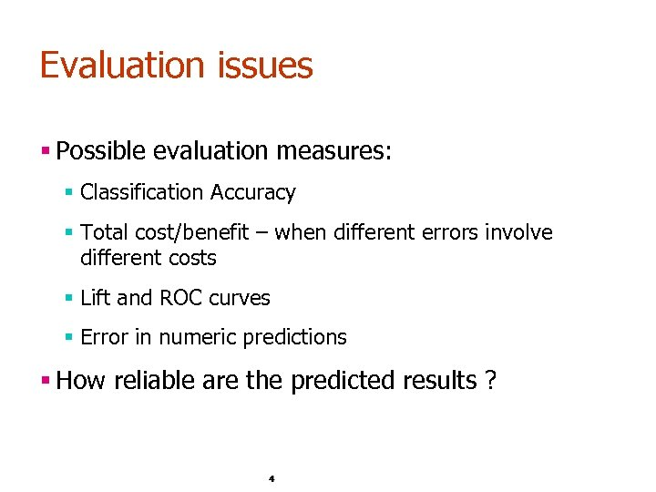 Evaluation issues § Possible evaluation measures: § Classification Accuracy § Total cost/benefit – when