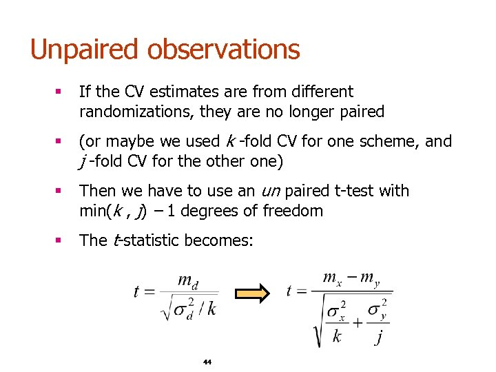 Unpaired observations § If the CV estimates are from different randomizations, they are no