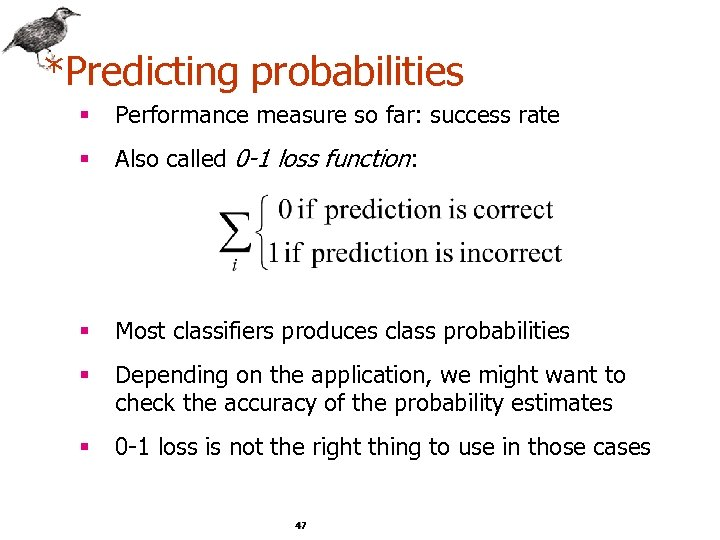 *Predicting probabilities § Performance measure so far: success rate § Also called 0 -1