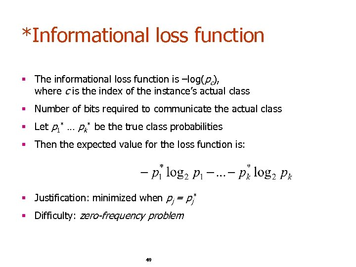 *Informational loss function § The informational loss function is –log(pc), where c is the
