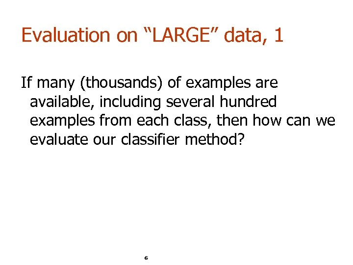 """Evaluation on """"LARGE"""" data, 1 If many (thousands) of examples are available, including several"""