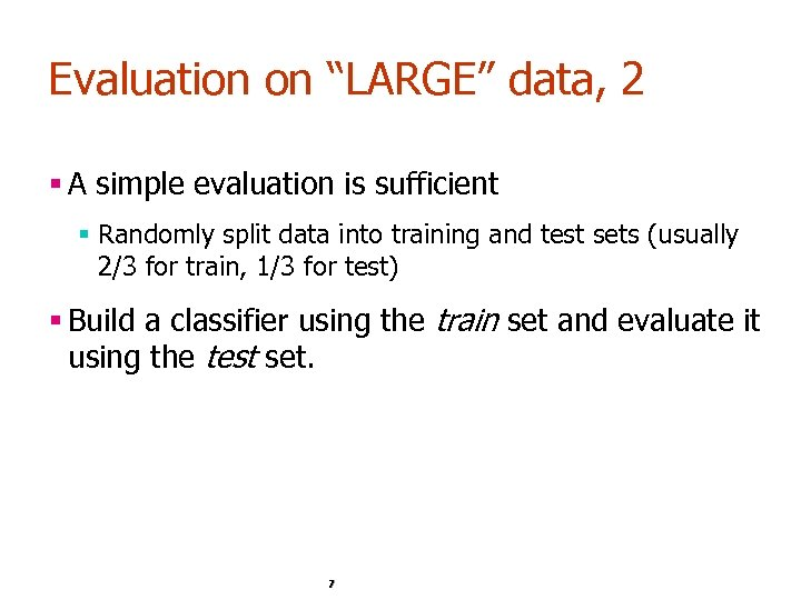 """Evaluation on """"LARGE"""" data, 2 § A simple evaluation is sufficient § Randomly split"""