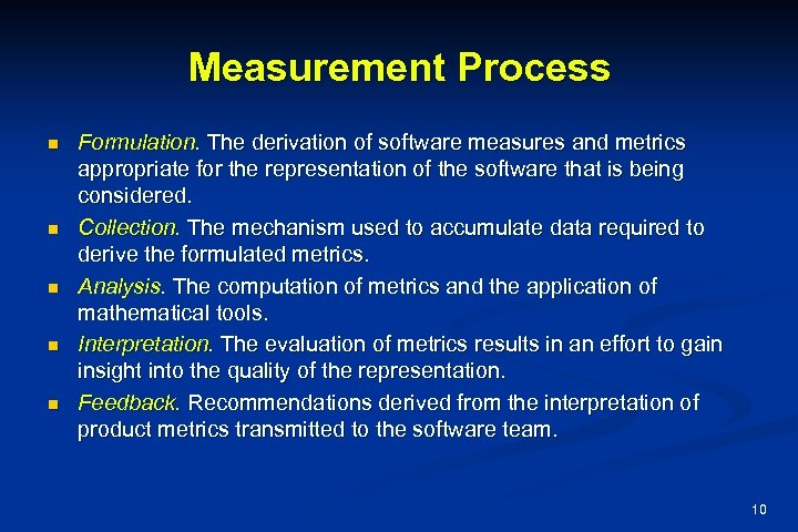 Measurement Process n n n Formulation. The derivation of software measures and metrics appropriate