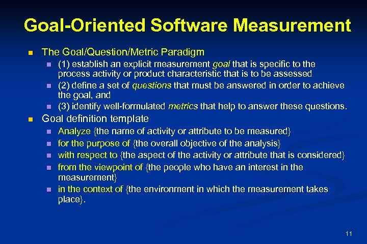 Goal-Oriented Software Measurement n The Goal/Question/Metric Paradigm n n (1) establish an explicit measurement