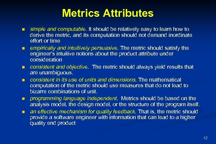 Metrics Attributes n n n simple and computable. It should be relatively easy to