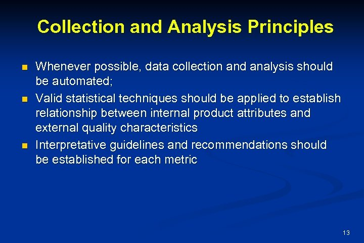 Collection and Analysis Principles n n n Whenever possible, data collection and analysis should