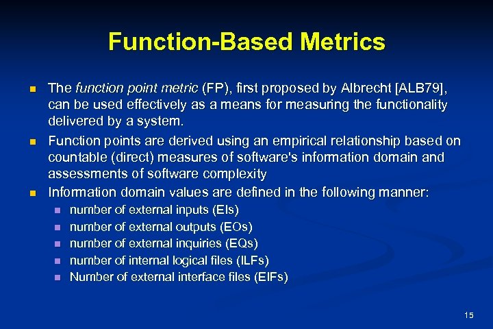 Function-Based Metrics n n n The function point metric (FP), first proposed by Albrecht