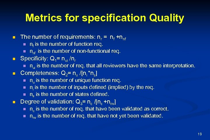 Metrics for specification Quality n The number of requirements: nr = nf +nnf n