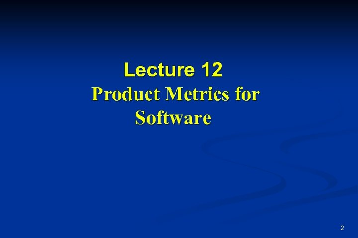Lecture 12 Product Metrics for Software 2