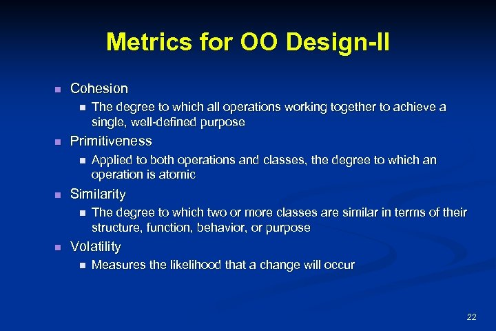 Metrics for OO Design-II n Cohesion n n Primitiveness n n Applied to both