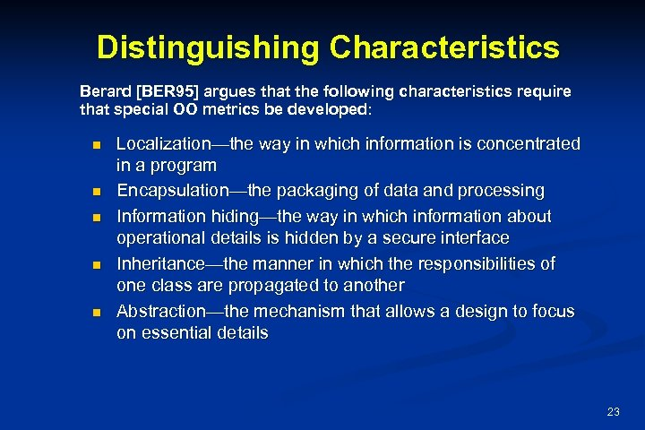 Distinguishing Characteristics Berard [BER 95] argues that the following characteristics require that special OO