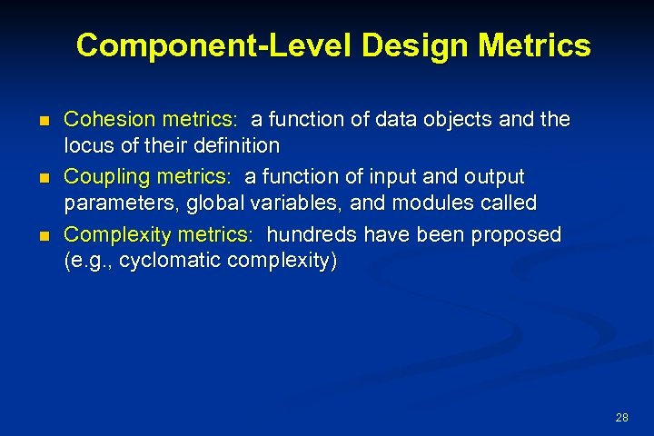 Component-Level Design Metrics n n n Cohesion metrics: a function of data objects and