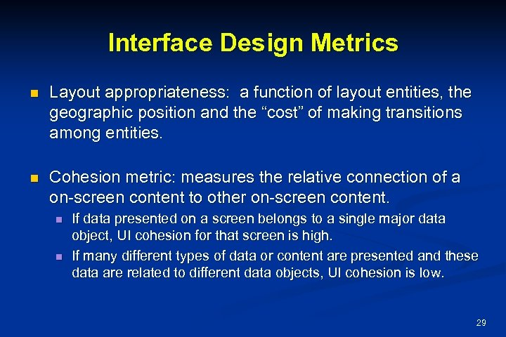 Interface Design Metrics n Layout appropriateness: a function of layout entities, the geographic position