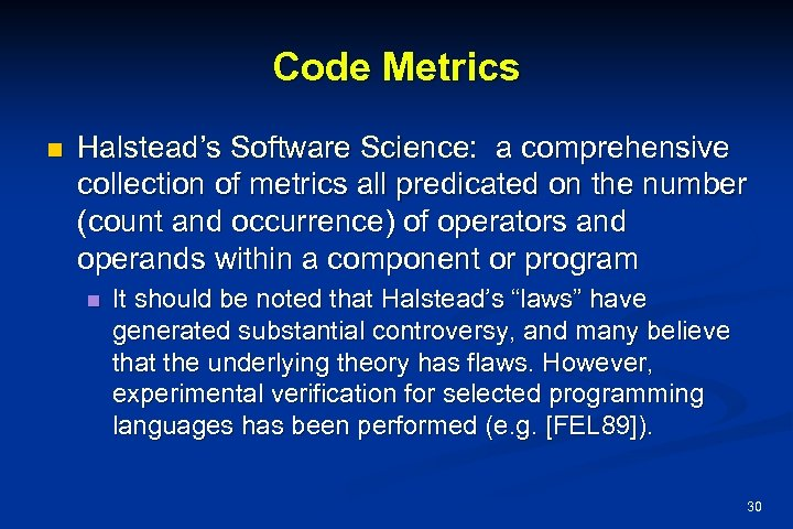 Code Metrics n Halstead's Software Science: a comprehensive collection of metrics all predicated on