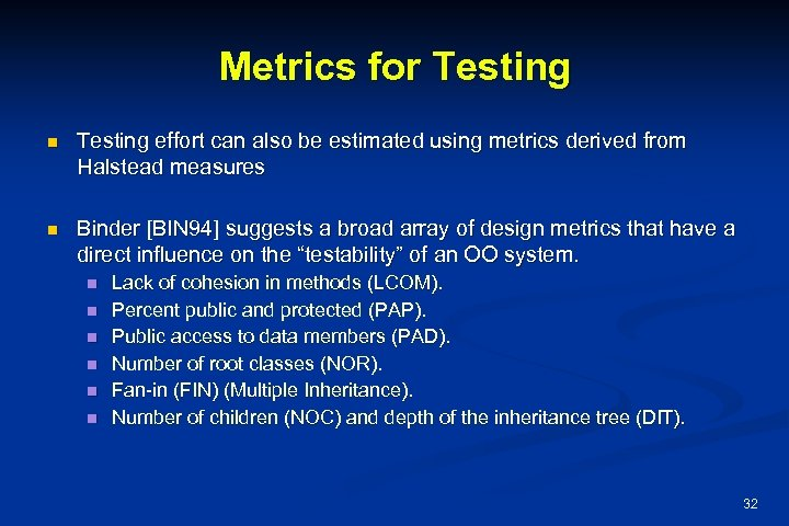 Metrics for Testing n Testing effort can also be estimated using metrics derived from