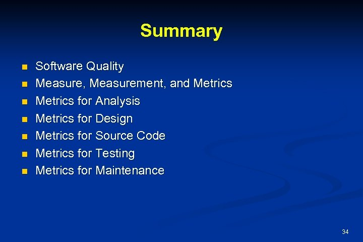 Summary n n n n Software Quality Measure, Measurement, and Metrics for Analysis Metrics