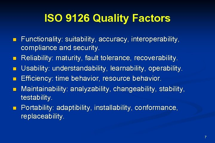 ISO 9126 Quality Factors n n n Functionality: suitability, accuracy, interoperability, compliance and security.
