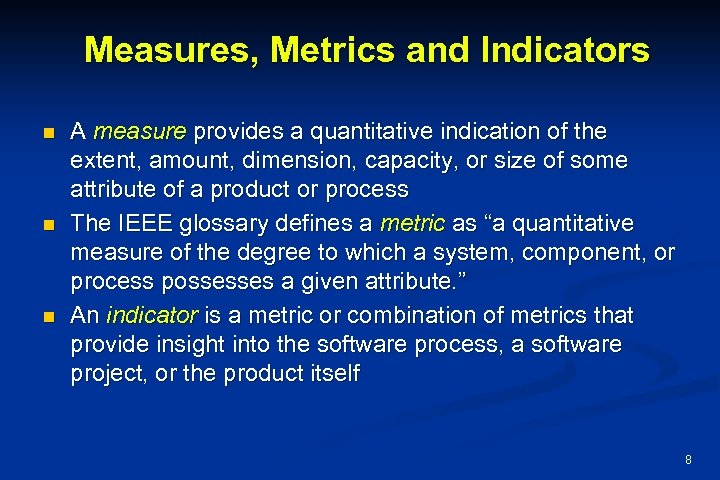 Measures, Metrics and Indicators n n n A measure provides a quantitative indication of