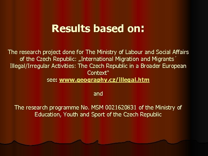 Results based on: The research project done for The Ministry of Labour and Social