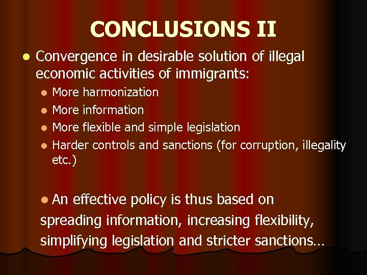 CONCLUSIONS II l Convergence in desirable solution of illegal economic activities of immigrants: More