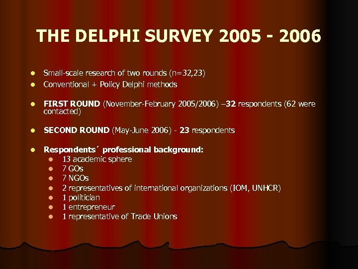 THE DELPHI SURVEY 2005 - 2006 l l Small-scale research of two rounds (n=32,