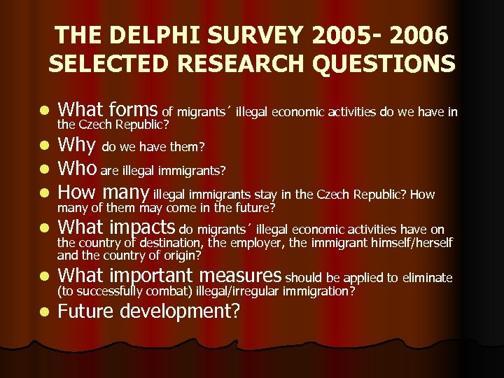 THE DELPHI SURVEY 2005 - 2006 SELECTED RESEARCH QUESTIONS l What forms of migrants´