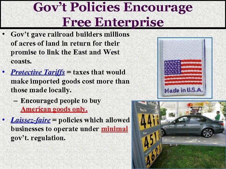 Gov't Policies Encourage Free Enterprise • Gov't gave railroad builders millions of acres of
