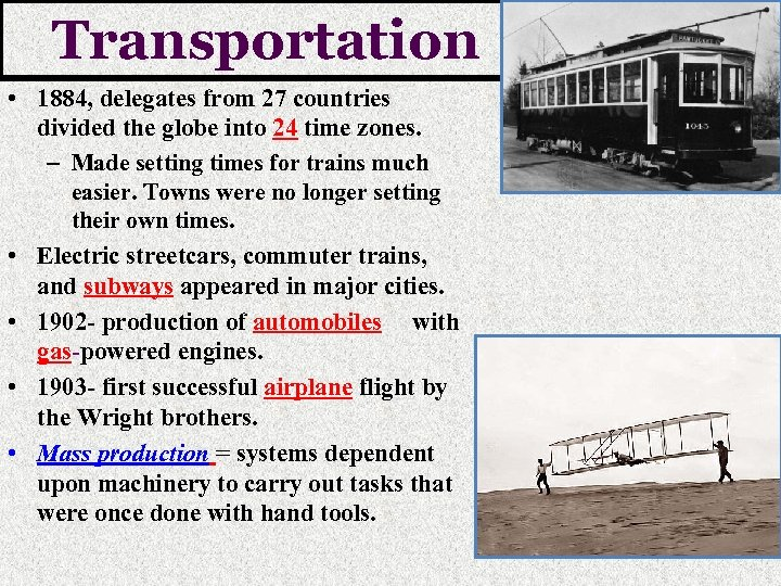 Transportation • 1884, delegates from 27 countries divided the globe into 24 time zones.
