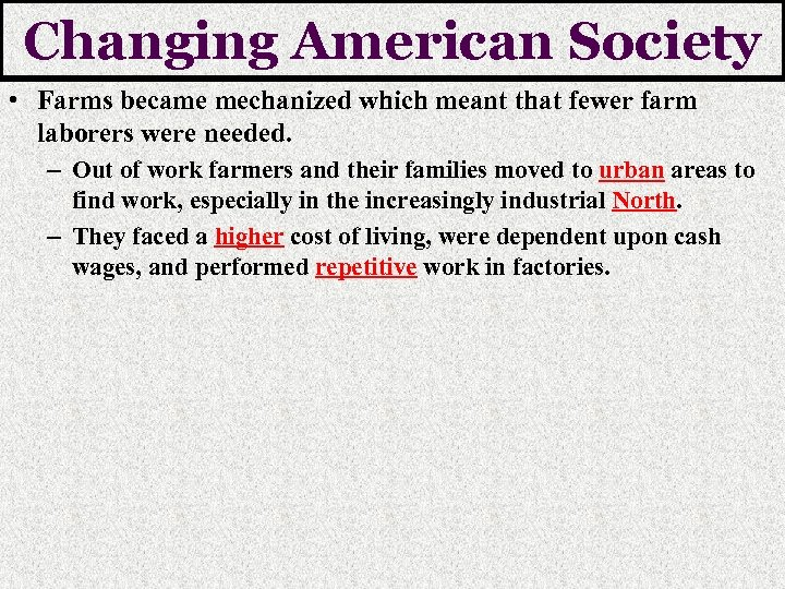 Changing American Society • Farms became mechanized which meant that fewer farm laborers were