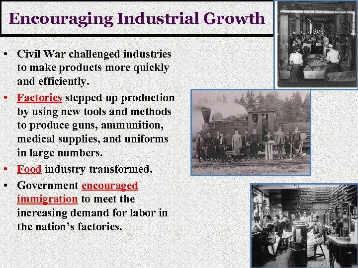Encouraging Industrial Growth • Civil War challenged industries to make products more quickly and