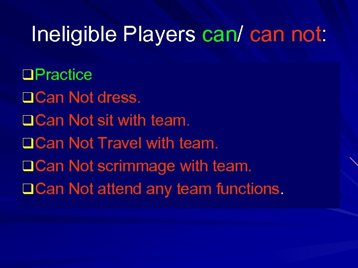 Ineligible Players can/ can not: q Practice q Can Not dress. q Can Not