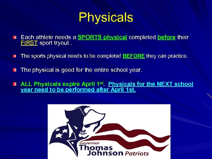 Physicals Each athlete needs a SPORTS physical completed before their FIRST sport tryout. The