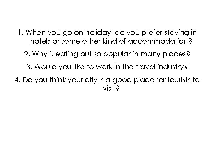 1. When you go on holiday, do you prefer staying in hotels or some