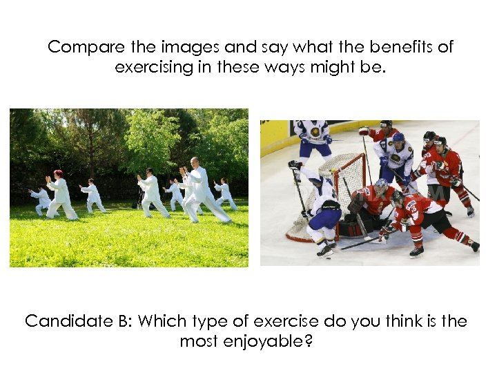 Compare the images and say what the benefits of exercising in these ways might