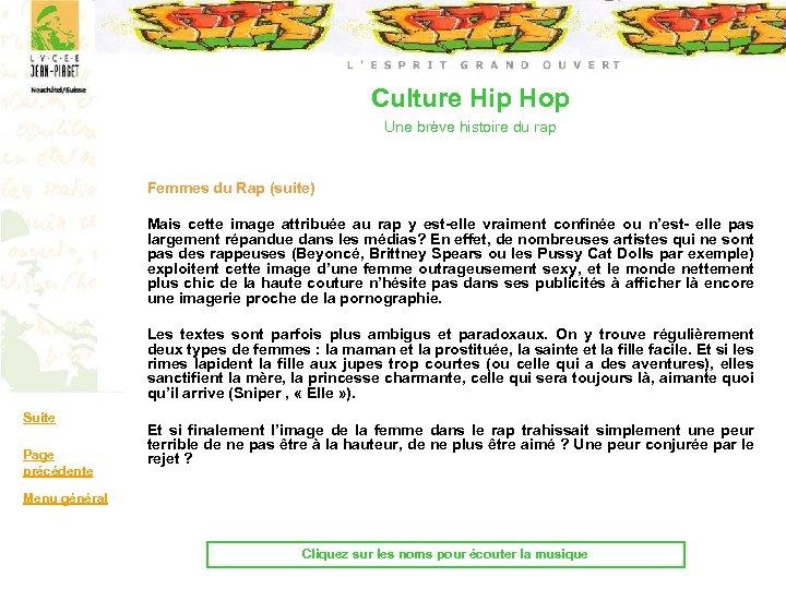 Culture Hip Hop Une brève histoire du rap Femmes du Rap (suite) Mais cette