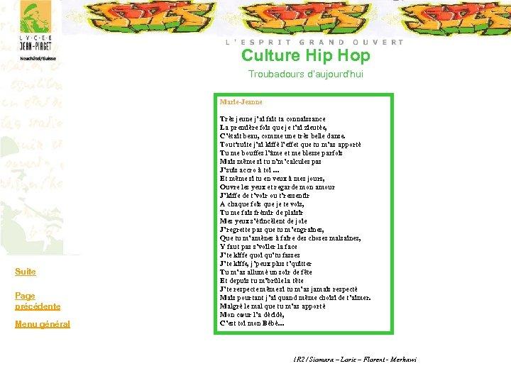 Culture Hip Hop Troubadours d'aujourd'hui Marie-Jeanne Suite Page précédente Menu général Très jeune j'ai