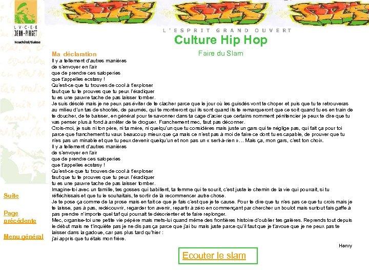 Culture Hip Hop Ma déclaration Suite Page précédente Menu général Faire du Slam Il